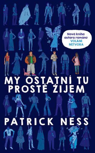 Patrick Ness: My ostatní tu prostě žijem cena od 205 Kč