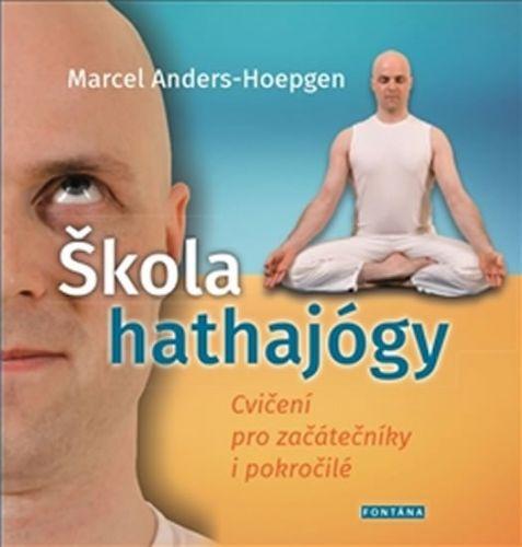 Marcel Anders-Hoepgen: Škola hathajógy - Cvičení pro začátečníky i pokročilé cena od 291 Kč