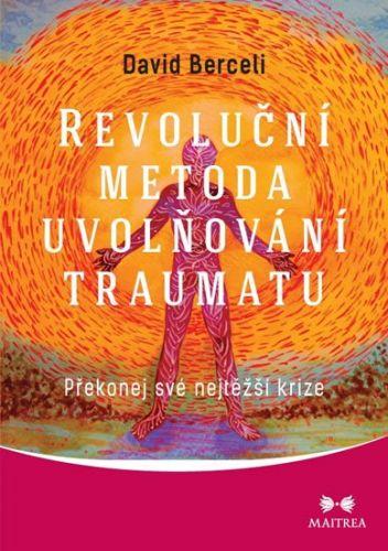 David Berceli: Revoluční metoda uvolňování traumatu cena od 231 Kč