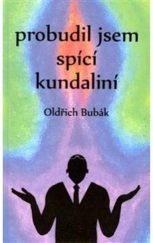 Oldřich Bubák: Probudil jsem spící kundaliní cena od 204 Kč