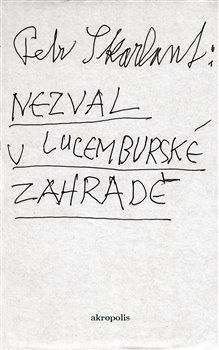 Petr Skarlant: Nezval v Lucemburské zahradě cena od 75 Kč