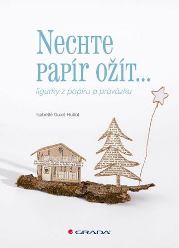 Isabelle Guiot-Hullot: Nechte papír ožít... cena od 169 Kč