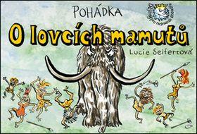 Lucie Seifertová: Pohádka o lovcích mamutů cena od 126 Kč
