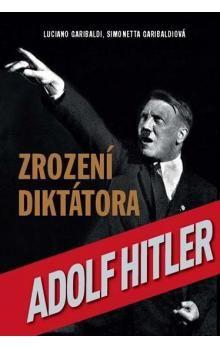 Luciano Garibaldi, Simonetta Garibaldi: Adolf Hitler - Zrození diktátora cena od 323 Kč