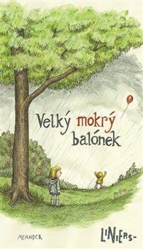Ricardo Liniers: Velký mokrý balónek cena od 107 Kč