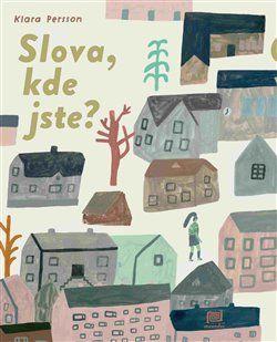 Klara Persson: Slova, kde jste? cena od 192 Kč