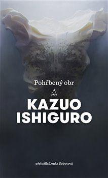 Kazuo Ishiguro: Pohřbený obr cena od 239 Kč
