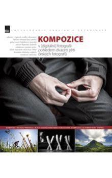 Kompozice v [digitální] fotografii pohledem dvaceti pěti českých fotografů cena od 372 Kč
