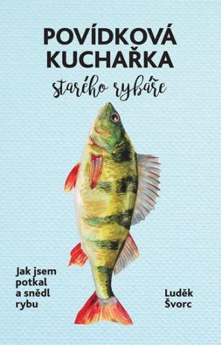 Luděk Švorc: Povídková kuchařka starého rybáře cena od 192 Kč