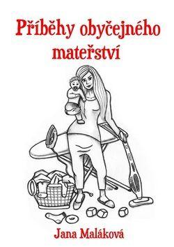 Jana Maláková: Příběhy obyčejného mateřství cena od 89 Kč