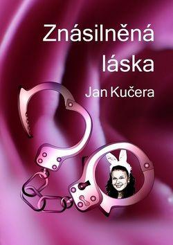 Jan Kučera: Znásilněná láska cena od 134 Kč
