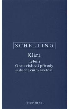 Friedrich Schelling: Klára neboli O souvislosti přírody s duchovním světem cena od 122 Kč