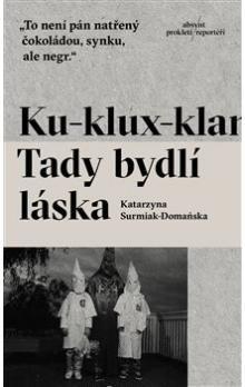 Katarzyna Surmiak Domanska: Ku-Klux-Klan. Tady bydlí láska cena od 247 Kč