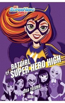 Lisa Yee: Batgirl na Super Hero High cena od 184 Kč