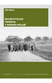 Jiří Urban: Kolektivizace venkova v Horním Polabí cena od 250 Kč