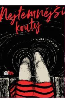 Kara Thomas: Nejtemnější kouty cena od 169 Kč