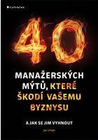 Jan Urban: 40 manažerských mýtů, které škodí vašemu byznysu cena od 227 Kč