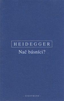 Martin Heidegger: Nač básníci? cena od 124 Kč