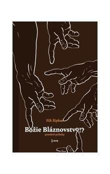 Nik Ripken: Božie bláznovstvo!? cena od 230 Kč