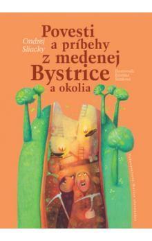 Ondrej Sliacky: Povesti a príbehy z medenej Bystrice a okolia cena od 201 Kč