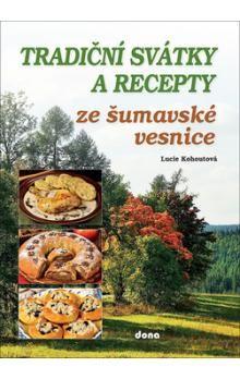 Lucie Kohoutová: Tradiční svátky a recepty ze šumavské vesnice cena od 246 Kč