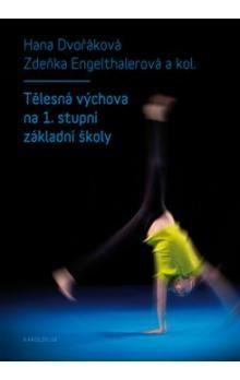 Zdeňka Engelthalerová, Hana Dvořáková: Tělesná výchova na 1. stupni základní školy cena od 230 Kč