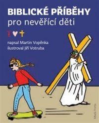 Martin Vopěnka: Biblické příběhy pro nevěřící děti