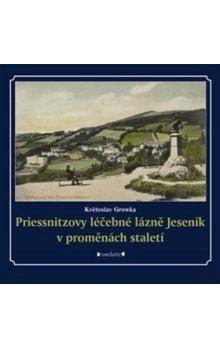 Květoslav Growka: Priessnitzovy léčebné lázně Jeseník v proměnách staletí cena od 246 Kč