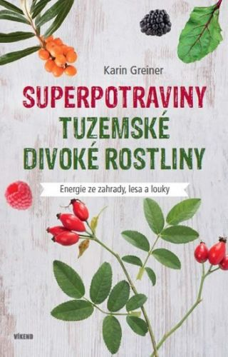 Karin Greiner: Superpotraviny - Tuzemské divoké rostliny cena od 230 Kč