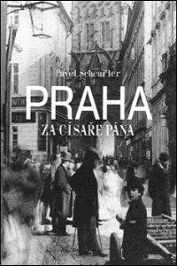 Pavel Scheufler: Praha za císaře pána cena od 316 Kč