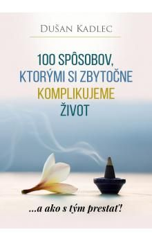 Dušan Kadlec: 100 spôsobov, ktorými si zbytočne komplikujeme život cena od 366 Kč