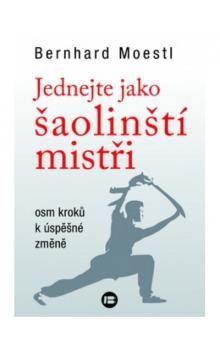Bernhard Moestl: Jednejte jako šaolinští mistři cena od 179 Kč