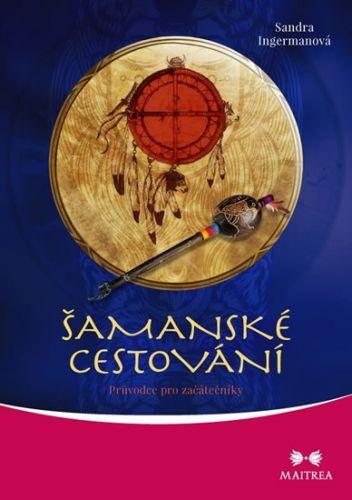 Sandra Ingerman: Šamanské cestování - Průvodce pro začátečníky cena od 149 Kč