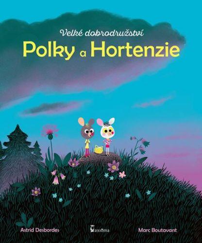 Astrid Desbordes: Velké dobrodružství Polky a Hortenzie cena od 101 Kč