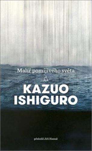 Kazuo Ishiguro: Malíř pomíjivého světa cena od 179 Kč