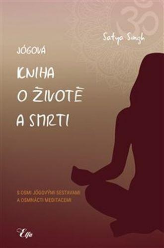 Satya Singh: Jógová kniha o životě a smrti cena od 293 Kč