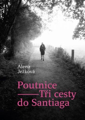 Alena Ježková: Poutnice – Tři cesty do Santiaga cena od 208 Kč