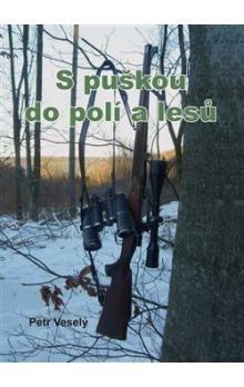 Petr Veselý: S puškou do polí a lesů cena od 192 Kč