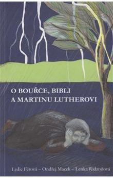 Lenka Ridzoňová, Ondřej Macek: O bouřce, Bibli a Martinu Lutherovi cena od 126 Kč