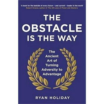 Profile Books The Obstacle is the Way: The Ancient Art of Turning Adversity to Advantage cena od 0 Kč