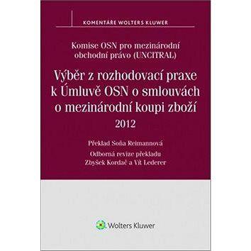 Wolters Kluwer Výběr z rozhodovací praxe k Úmluvě OSN o smlouvách o mezinárodní koupi zboží cena od 3290 Kč