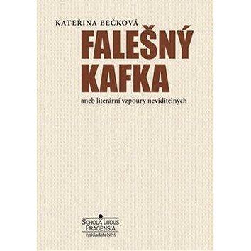 Schola ludus-Pragensia Falešný Kafka: aneb literární vzpoury neviditelných cena od 177 Kč