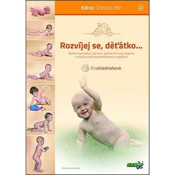Grada Rozvíjej se, děťátko...: moderní poznatky o významu správné stimulace kojence v souladu s jeho psych