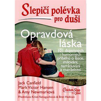 Práh Slepičí polévka pro duši Opravdová láska: 101 dojemných i humorných příběhů o lásce a milování cena od 263 Kč
