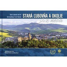 CBS Stará Ľubovňa a okolie z neba: Stará Ľubovňa and Its Surroundings From Heaven cena od 540 Kč