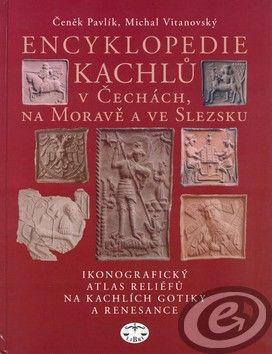 Čeněk Pavlík; Michal Vitanovský: Encyklopedie kachlů v Čechách, na Moravě a ve Slezsku cena od 0,00 €