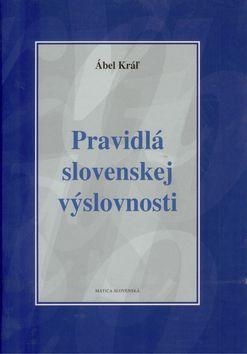 Ábel Kráľ: Pravidlá slovenskej výslovnosti cena od 0,00 €