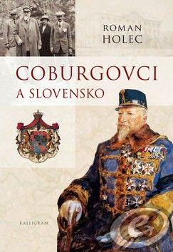 Roman Holec: Coburgovci a Slovensko cena od 0,00 €