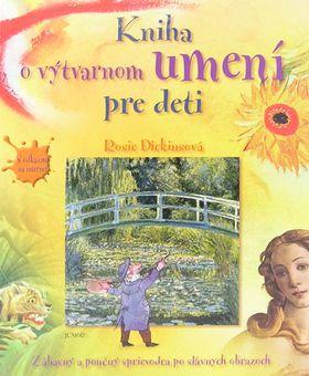 Rosie Dickinsová: Kniha o výtvarnom umení pre deti cena od 0,00 €