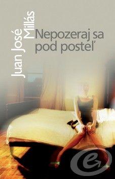 Juan José Millás: Nepozeraj sa pod posteľ cena od 0,00 €